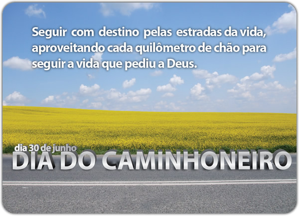 Seguir com destino pelas estradas da vida, aproveitando cada quilômetro de chão para seguir a vida que pediu a Deus. Dia 30 de Junho - Dia do...