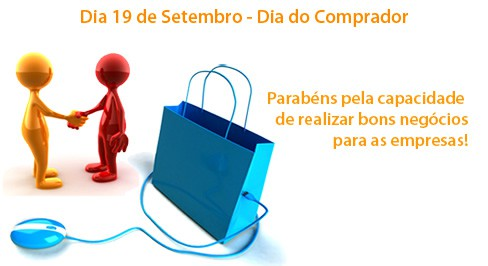 Dia 19 de Setembro - Dia do Comprador Parabéns pela capacidade de realizar bons negócios para as empresas!