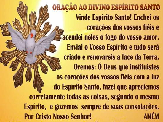 Oração ao Divino Espírito Santo Vinde Espírito Santo enchei os corações de vossos fiéis e ascendei neles o fogo do Vosso amor; enviai Senhor o...