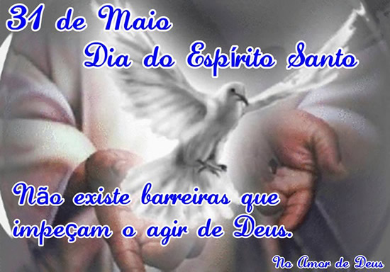 31 de Maio - Dia do Espírito Santo Não existe barreiras que impeçam o agir de Deus.