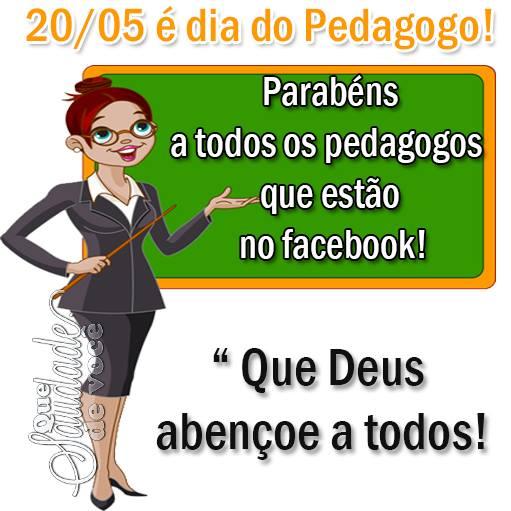 20/05 é Dia do Pedagogo! Parabéns a todos os Pedagogos que estão no Facebook! Que Deus abençoe a todos!