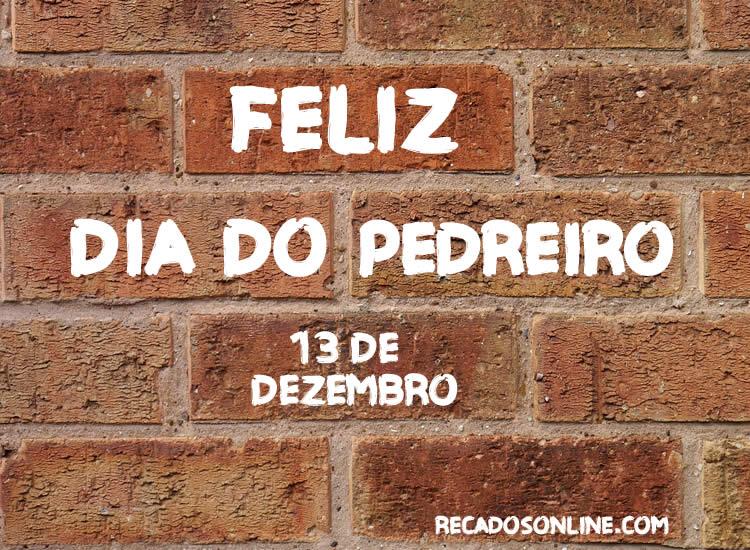 Feliz Dia do Pedreiro - 13 de...