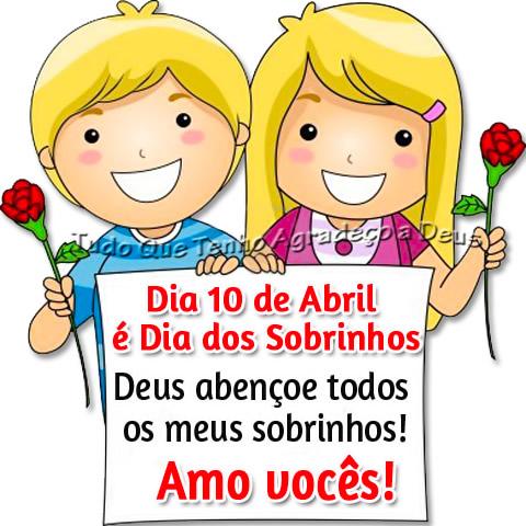 10 de Abril é Dia dos Sobrinhos. Deus abençoe todos os...