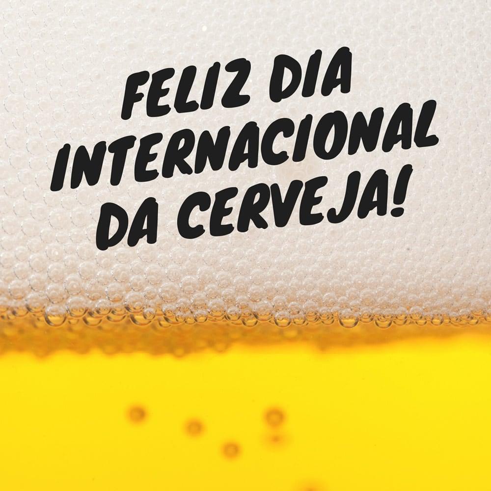 Feliz Dia Internacional da Cerveja!